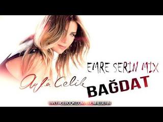 Ayla Çelik - Bağdat (Emre Serin Mix)