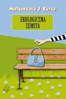 """""""Ekologicza zemsta""""- Małgorzata J. Kursa"""