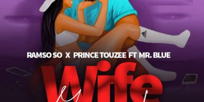 Download Audio   Ramso So ft Mr Blue & Prince Tozzy - Wife Material