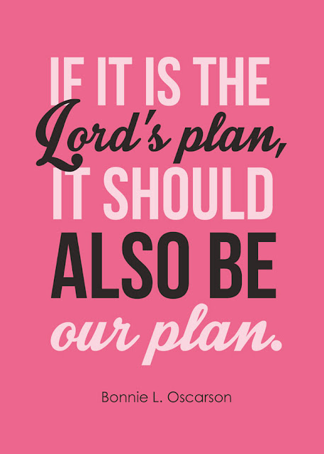 "Free Printable Download: ""If it is the Lord's plan, it should also be our plan."" Bonnie L. Oscarson"