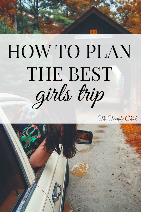 How To Plan The Best Girls Trip