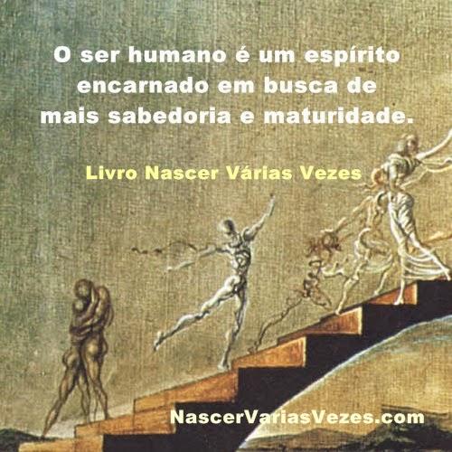 O ser humano é um espírito encarnado. Livro Nascer Várias Vezes reencarnação explicada