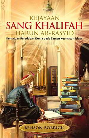 Kejayaan Sang Khalifah Harun ar-Rasyid PDF Penulis Benson Bobrick