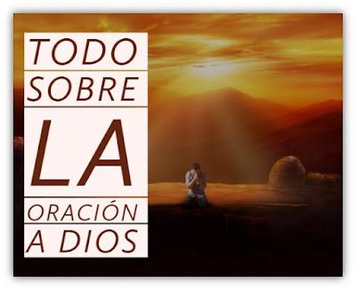 Todo Sobre la Oración a Dios