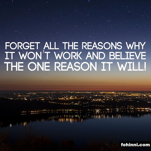 Forget All The Reasons Why It Won't Work And Believe The One Reason It Will