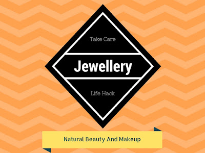 How to maintain precious jewellery at home? Cleaning and caring tips on Natural Beauty And Makeup Blog