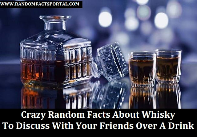 Crazy Random Facts About Whisky  To Discuss With Your Friends Over A Drink