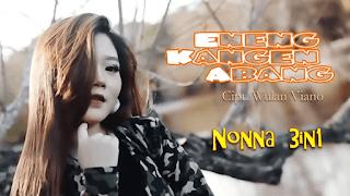 Lirik Lagu Eneng Kangen Abang - Nonna 3in1