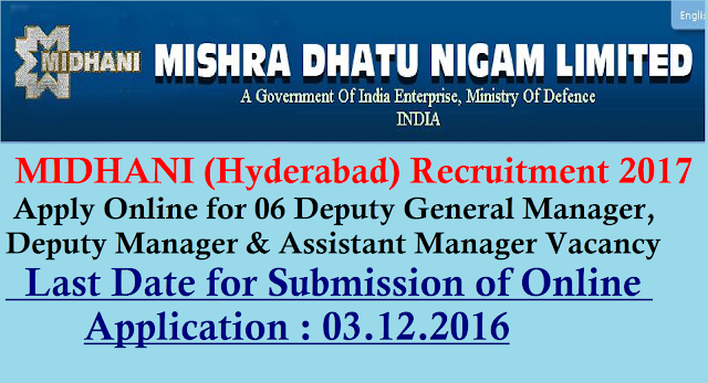Mishra Dhatu Nigam Limited – MIDHANI Recruitment 2017 – 06 Deputy General Manager, Deputy Manager & Assistant Manager Vacancy – Last Date 03 December 2016|MIDHANI Recruitment 2017 – 2016 Mishra Dhatu Nigam Limited invites application for the post of 06 Deputy General Manager, Deputy Manager & Assistant Manager. Apply Online before 03 December 2016 ./2016/11/mishra-dhatu-nigam-limited-midhani-recruitment-2017-deputy-general-manager-assisttant-manager-apply-online_18.html