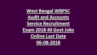West Bengal WBPSC Audit and Accounts Service Recruitment Exam Notification 2018 40 Govt Jobs Online Last Date 06-08-2018