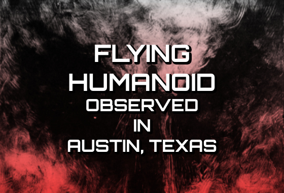 Flying Humanoid Observed in Austin, Texas