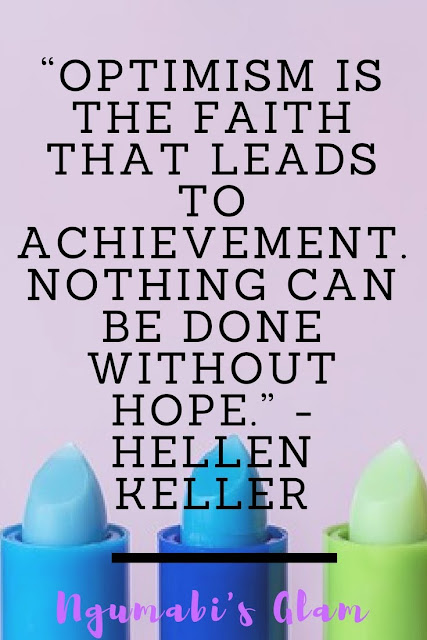 """OPTIMISM IS THE FAITH THAT LEADS TO ACHIEVEMENT.NOTHING CAN BE DONE WITHOUT HOPE."""" - HELLEN KELLER"""