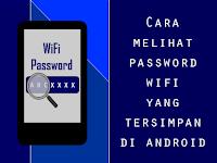 Cara Mudah Melihat Password WiFi yang Tersimpan di Android