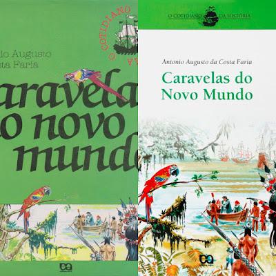 Caravelas no Novo Mundo. Antonio Augusto da Costa Faria. Editora Ática. Coleção O Cotidiano da História.