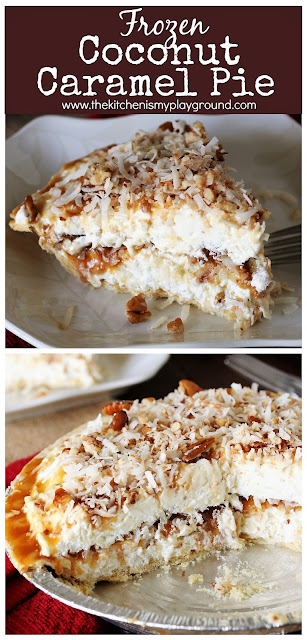 Frozen Coconut Caramel Pie ~ Loaded with luxurious layers of fluffy frozen cheesecake-y filling, caramel ice cream topping, & toasted coconut and pecans.  It's packed with fabulous flavor that'll keep you coming back for more! #coconut #caramel #pie #coconutdesserts #frozenpie  www.thekitchenismyplayground.com