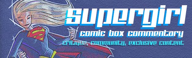 Supergirl Comic Box Commentary