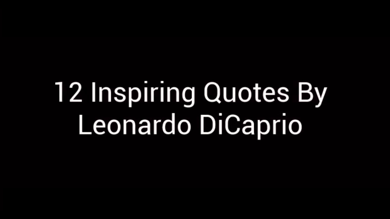 12 Inspiring Quotes By Leonardo DiCaprio. [video]