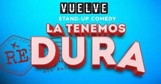 LA TENEMOS DURA (Stand Up Comedy)
