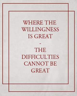 Nicolo Machiavelli. where the willingness is great the difficulties cannot be great