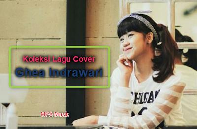 Download Lagu Cover Ghea Indrawari Mp3 Terbaru 2018 Lengkap Rar