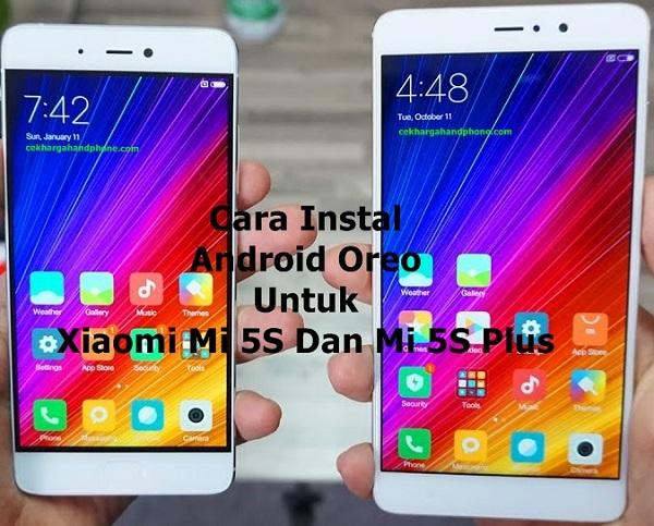 Cara Instal Android Oreo Untuk Xiaomi Mi 5S Dan Mi 5S Plus