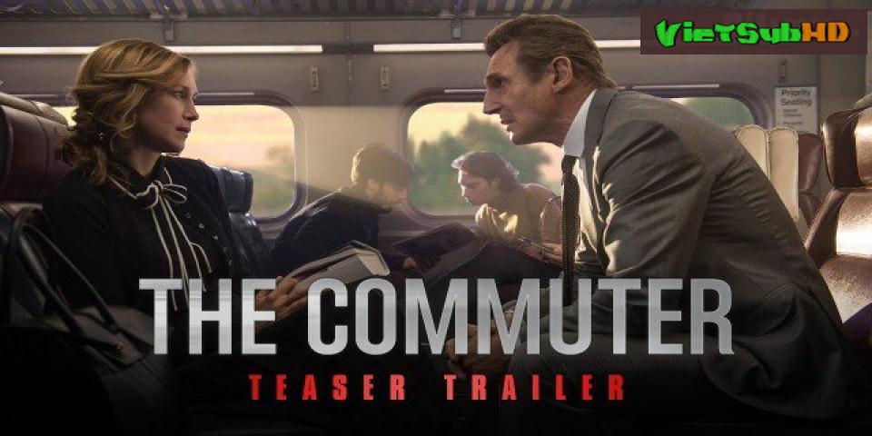 Phim Hành Khách Bí Ẩn VietSub CAM | The Commuter 2018