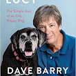 Lessons from Lucy, now on my favorite books of 2018 list. Thanks Dave Barry.