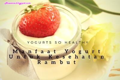 Manfaat Yogurt Untuk Kesehatan Rambut