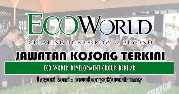 Jawatan Kosong 2018 di Eco World Development Group Berhad