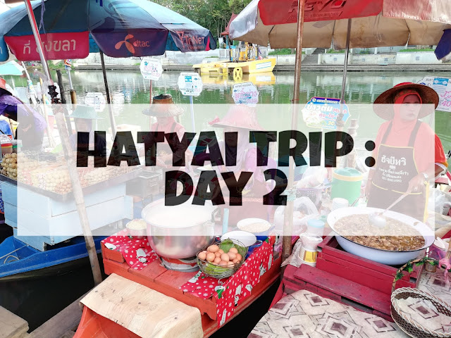 Hatyai Trip : Day 2 (Dimsum Chabura, Municipal Park, Cable Car, Chang Puak Camp,Samila Beach, Floating Market dan Khlong Hae Seafood Buffet)