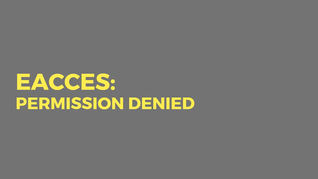 Mengatasi npm error ./postinstall.js - error storing binary to local file Error: EACCES: permission denied
