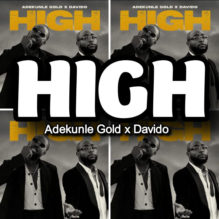 Adekunle Gold's Song ft. Davido: HIGH - Chorus: Me I just want to be high.. Streaming - MP3 Download