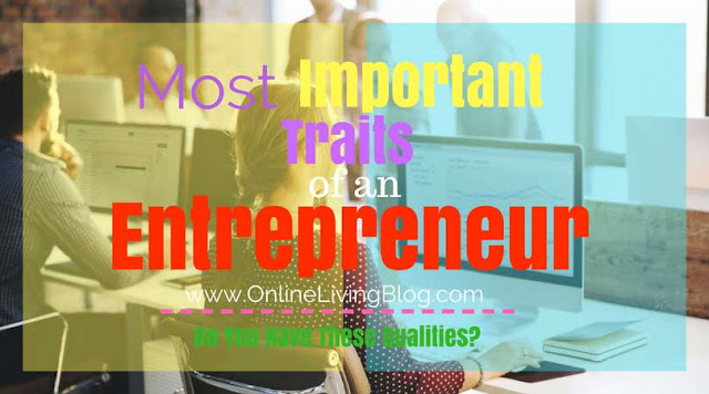 The 10 Most Important Characteristics Of An Entrepreneur: Do You Have These Qualities?