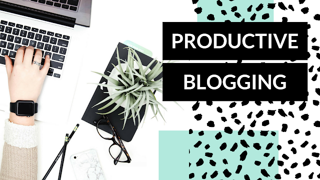 Productive Blogging, Blogger, Time Management