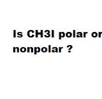 Question = Is CH3I polar or nonpolar ? Answer = CH3I ( Methyl iodide ) is Nonpolar