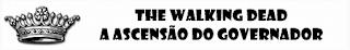 TWD - A Ascensão do Governador