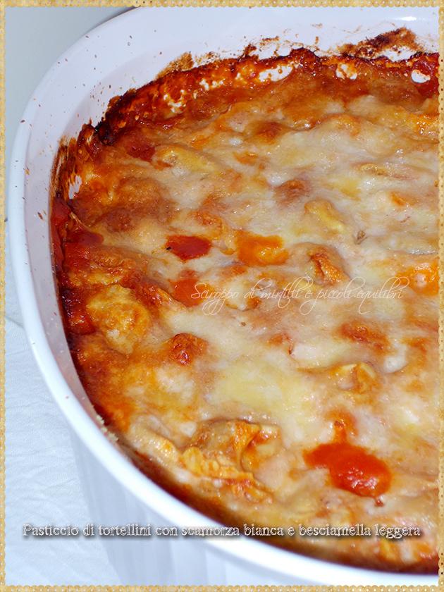 Pasticcio di tortellini con scamorza bianca e besciamella leggera