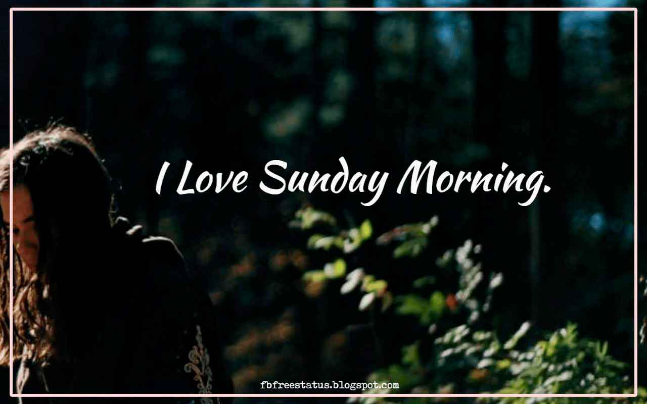 I Love Sunday Morning.