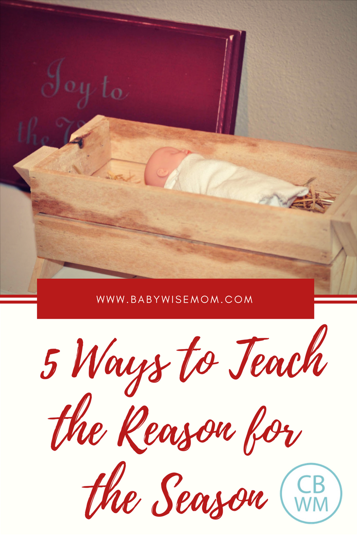 5 Ways for Teaching the Reason for the Season. How to bring the Christmas spirit into your home and focus on the reason we celebrate Christmas. Teach your children why we have the Christmas holiday.