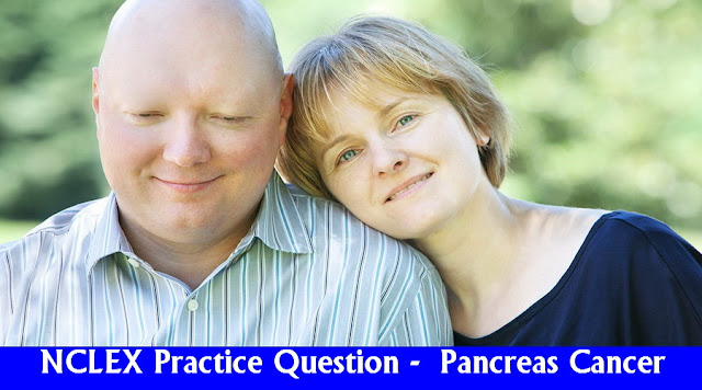 NCLEX Practice Question - Patient with Pancreas Cancer