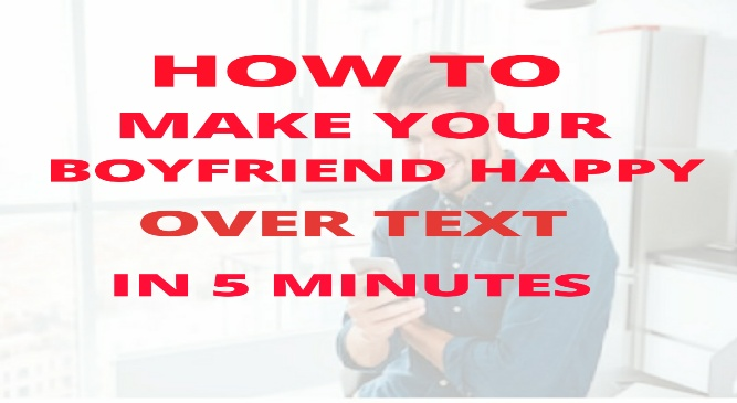 Make Your Boyfriend Happy Over Text In 5 Minutes