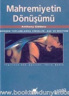 Anthony Giddens - Mahremiyetin Dönüşümü (Modern Toplumlarda Cinsellik Aşk ve Erotizm)