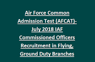 Air Force Common Admission Test (AFCAT)-July 2018 IAF Commissioned Officers Recruitment in Flying, Ground Duty Branches Online