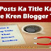 Blog Posts Ka Title Kaise Create Kren Blogger Tips