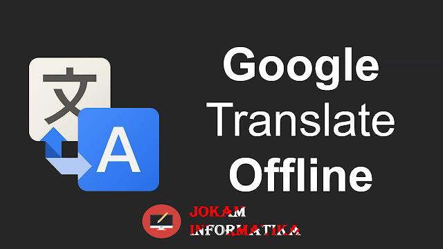 Cara Mudah Google Translate Offline Di Android Tanpa Jaringan Data - JOKAM INFORMATIKA