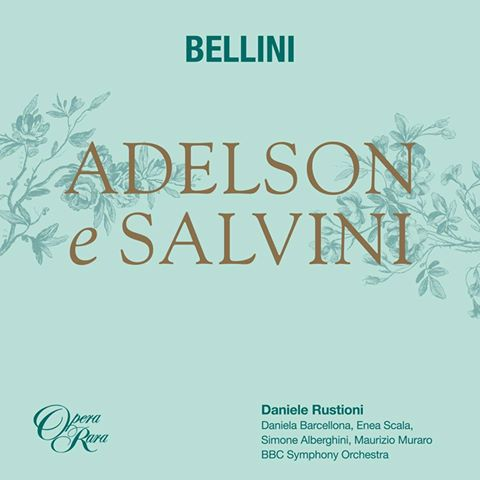 IN REVIEW: Vincenzo Bellini's ADELSON E SALVINI (Opera Rara ORC56)