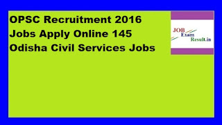 OPSC Recruitment 2016 Jobs Apply Online 145 Odisha Civil Services Jobs