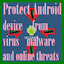 How to protect Android device from virus malware online threats