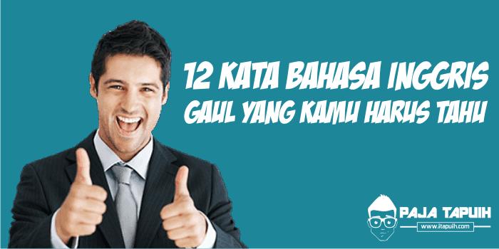 12 Kata Bahasa Inggris Gaul Yang Kamu Harus Tahu