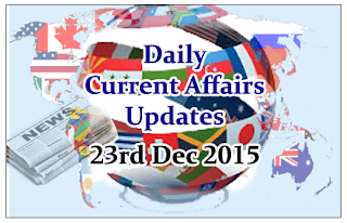 Daily Current Affairs Updates– 23rd December 2015